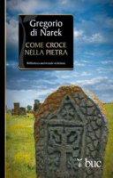 Come croce nella pietra - Gregorio di Narek