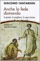 Anche la fede domanda - Giacomo Tantardini