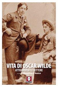 Copertina di 'Vita di Oscar Wilde attraverso le lettere'