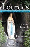 Lourdes. Inchiesta sul mistero a 150 anni dalle apparizioni - Tornielli Andrea