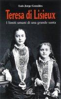 Teresa di Lisieux. I limiti umani di una grande santa - González Luis J.