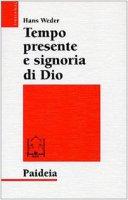 Tempo presente e signoria di Dio. La concezione del tempo in Gesù e nel cristianesimo delle origini - Weder Hans