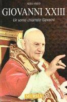 Giovanni XXIII. Un uomo chiamato Giovanni - Hatch Alden