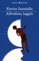 Alfredino, laggiù - Ianniello Enrico