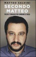 Secondo Matteo. Follia e coraggio per cambiare il paese - Salvini Matteo, Pandini Matteo, Sala Rodolfo