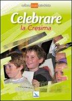 Celebrare la Cresima - Autori vari