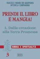 Prendi il libro e mangia! [vol_1] / Dalla creazione alla terra promessa - Rossi De Gasperis Francesco, Carfagna Antonella