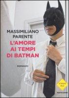L' amore ai tempi di Batman - Parente Massimiliano
