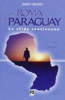 Da Roma al Paraguay. Le sfide continuano - Emilio Grasso