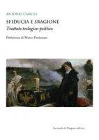 Sfiducia e sragione. Trattato teologico-politico - Carulli Antonio