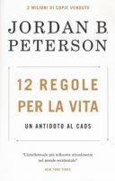 12 regole per la vita. Un antidoto al caos - Peterson Jordan B.