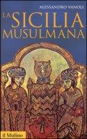 La Sicilia musulmana - Vanoli Alessandro