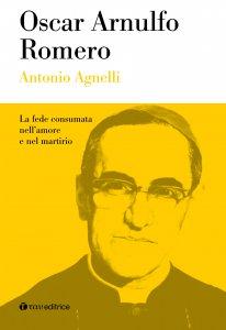 Copertina di 'Oscar Arnulfo Romero. La fede consumata nell'amore e nel martirio'