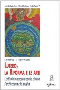 Copertina di 'Lutero, la Riforma e le arti'