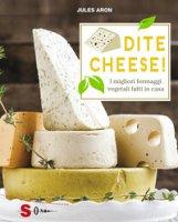 Dite cheese! I migliori formaggi vegetali fatti in casa - Aron Jules