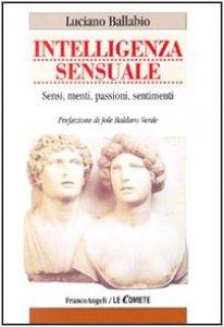 Copertina di 'Intelligenza sensuale. Sensi, menti, passioni, sentimenti'