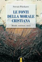 Fonti della morale cristiana. Metodo, contenuto, storia. (Le) - Servais Pinckaers