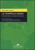 La trappola Daesh. Lo Stato islamico o la Storia che ritorna - Luizard Pierre-Jean