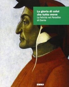 Copertina di 'Gloria di colui che tutto move. La felicità nel «Paradiso» di Dante. (La)'