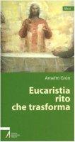 Eucaristia rito che trasforma - Grün Anselm