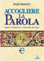 Accogliere la Parola. Anno C. Omelie, monizioni, preghiere dei fedeli - Bianco Enzo