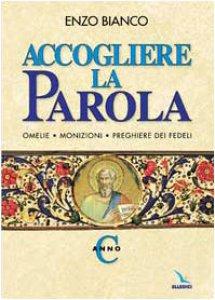 Copertina di 'Accogliere la Parola. Anno C. Omelie, monizioni, preghiere dei fedeli'