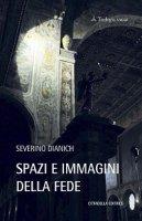 Spazi e immagini della fede - Dianich Severino