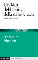 Un'idea deliberativa della democrazia - Antonio Floridia