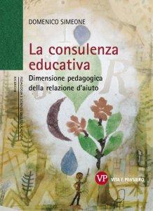 Copertina di 'Consulenza educativa. Dimensione pedagogica della relazione d'aiuto (La)'