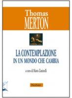 La contemplazione in un mondo che cambia - Thomas Merton