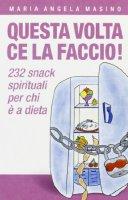 Questa volta ce la faccio! 232 aiutini spirituali per chi è a dieta - Masino M. Angela