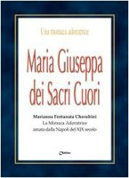 Maria Giuseppa dei Sacri Cuori. Marianna Fortunata Cherubini. La monaca Adoratrice amata dalla Napoli del XIX secolo