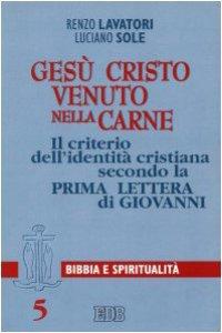 Copertina di 'Gesù Cristo venuto nella carne. Il criterio dell'identità cristiana secondo la prima Lettera di Giovanni'