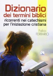Copertina di 'Dizionario dei termini biblici ricorrenti nei catechismi per l'iniziazione cristiana'