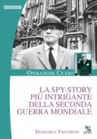 La spy-story più intrigante della seconda guerra mondiale. Operazione Cicero - Vecchioni Domenico