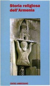 Copertina di 'Storia religiosa dell'Armenia. Una cristianità di frontiera tra fedeltà al passato e sfide del presente'