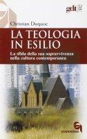 La teologia in esilio. La sfida della sua sopravvivenza nella cultura contemporanea (gdt 302) - Duquoc Christian
