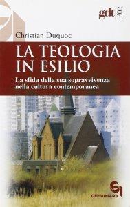 Copertina di 'La teologia in esilio. La sfida della sua sopravvivenza nella cultura contemporanea (gdt 302)'