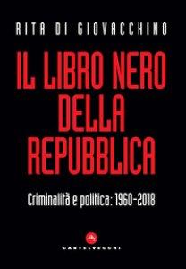 Copertina di 'Il libro nero della Repubblica. Criminalità e politica: 1960-2018'