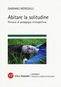 Copertina di 'Abitare la solitudine. Percorsi di pedagogia introspettiva'