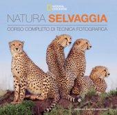 Natura selvaggia. Corso completo di tecnica fotografica - Garvey-Williams Richard