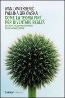 Come la teoria finì per diventare realtà. Sulla politica come geometria della socializzazione - Dimitrijevic Ivan, Orlowska Paulina