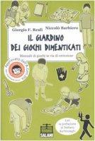 Il giardino dei giochi dimenticati. Manuale dei giochi in via di estinzione - Reali Giorgio F., Barbiero Niccolò