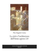 La città e l'architettura dell'«homo sapiens» 2.0 - Cetica Pier Angiolo