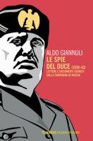 Le spie del Duce (1939-43). Lettere e documenti segreti sulla campagna di Russia - Giannuli Aldo