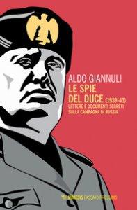 Copertina di 'Le spie del Duce (1939-43). Lettere e documenti segreti sulla campagna di Russia'