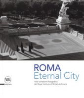 Eternal city. Roma nella collezione fotografica del Royal Institute of British Architects. Ediz. illustrata