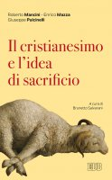 Il cristianesimo e l'idea di sacrificio - Roberto Mancini , Enrico Mazza , Giuseppe Pulcinelli