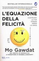 L' equazione della felicità. Costruisci la tua strada verso la gioia - Gawdat Mo