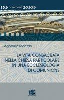 La vita consacrata nella Chiesa particolare in una ecclesiologia di comunione - Agostino Montan